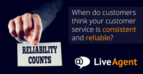 when do customers think your customer service is consistent and reliable title
